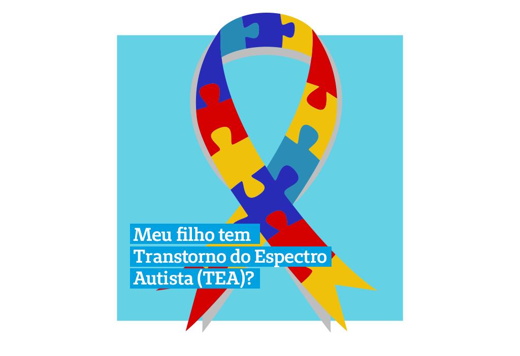 Meu filho tem Transtorno do Espectro Autista (TEA)?