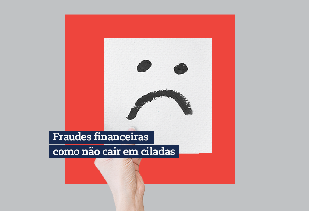 Fraudes financeiras: como não cair em ciladas
