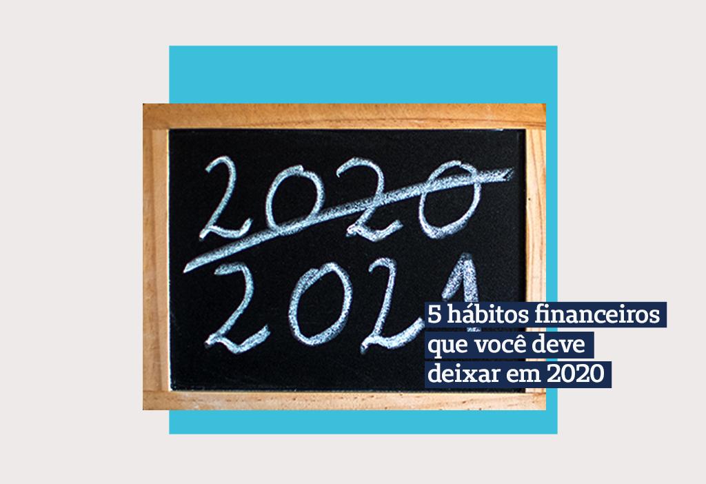 5 hábitos financeiros que você deve deixar em 2020