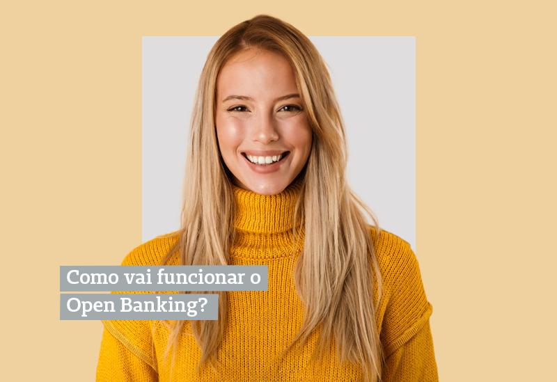 Como vai funcionar o Open Banking?