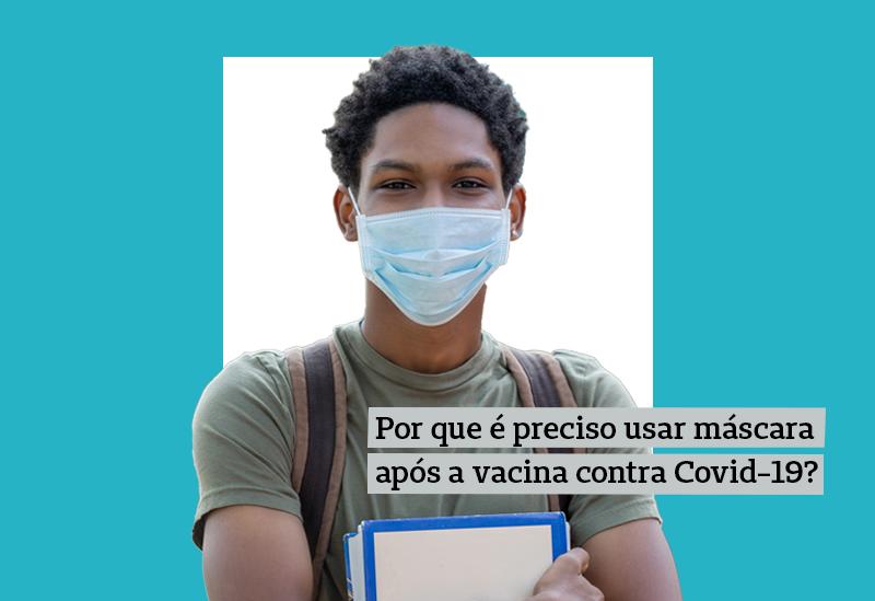 Por que é preciso usar máscara após a vacina contra covid-19?