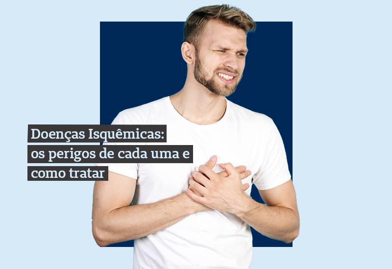 Homem à frente de um fundo azul escuro e azul claro. Com o texto Doenças Isquêmicas: os perigos de cada uma e como tratar.